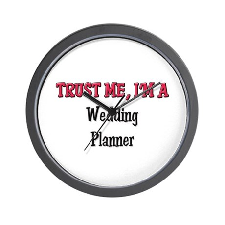 Trust Me I'm a Wedding Planner Wall Clock