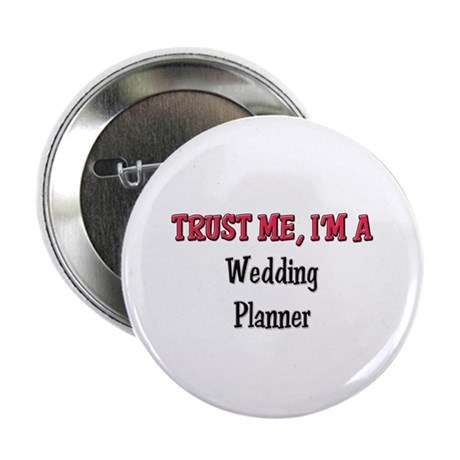"""Trust Me I'm a Wedding Planner 2.25"""" Button (10 pa"""