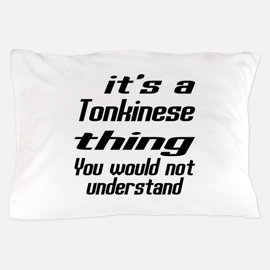Tonkinese Thing You Would Not Understa Pillow Case