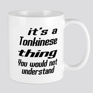 Tonkinese Thing You Would Not Understan Mug