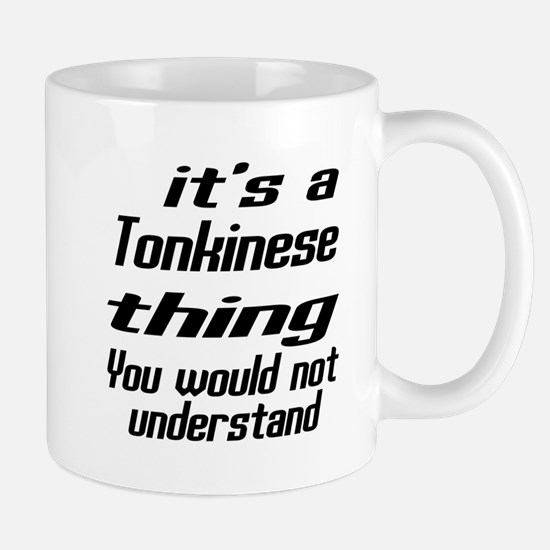 Tonkinese Thing You Would Not Understan Mug