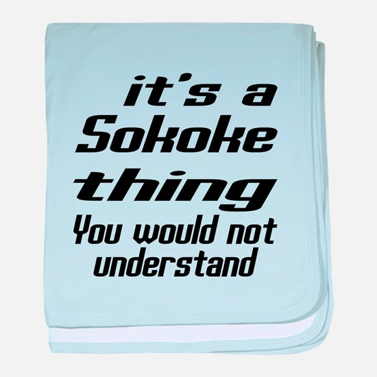 Sokoke Thing You Would Not Understand baby blanket
