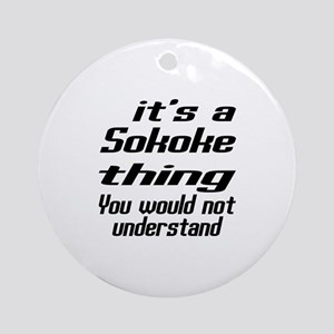 Sokoke Thing You Would Not Understa Round Ornament