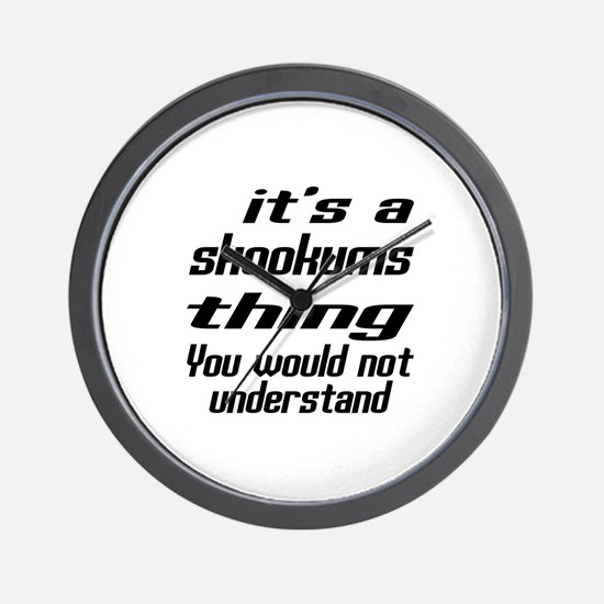 skookums Thing You Would Not Understand Wall Clock