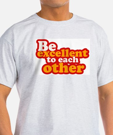 Be excellent to each other White T-Shirt