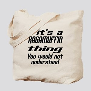 Ragamuffin Thing You Would Not Understand Tote Bag