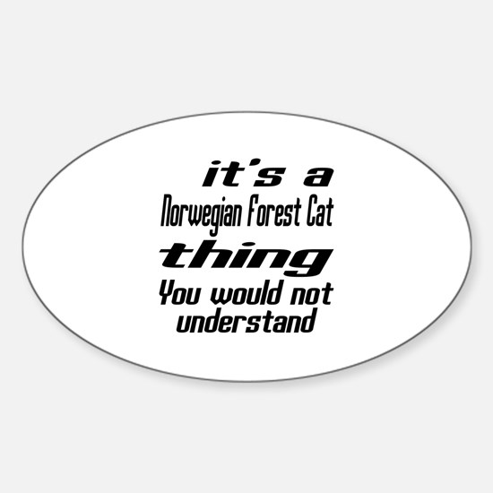 Norwegian Forest Cat Thing You Woul Sticker (Oval)
