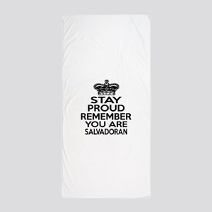Stay Proud Remember You Are Salvadoran Beach Towel