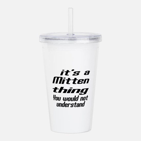 Mitten Thing You Would Acrylic Double-wall Tumbler