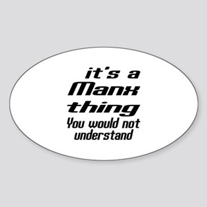 Manx Thing You Would Not Understand Sticker (Oval)