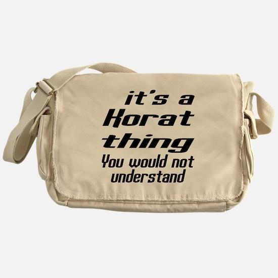Korat Thing You Would Not Understand Messenger Bag