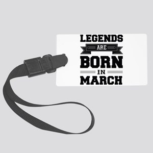 Legends Are Born In March Large Luggage Tag
