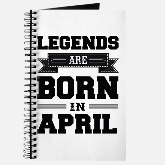 Legends Are Born In April Journal