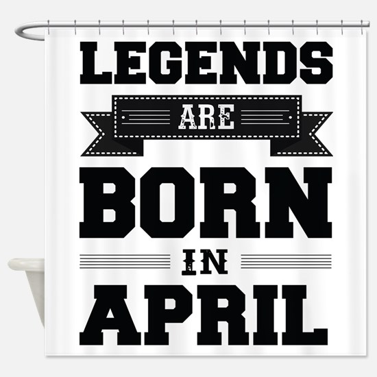 Legends Are Born In April Shower Curtain