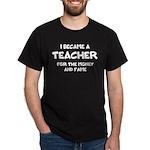 Teacher for Money and Fame Dark T-Shirt