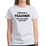 Teacher for Money and Fame Women's T-Shirt