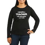 Teacher for Money Women's Long Sleeve Dark T-Shirt