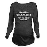Teacher for Money an Long Sleeve Maternity T-Shirt