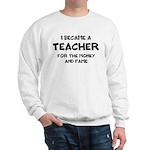 Teacher for Money and Fame Sweatshirt
