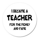 Teacher for Money and Fame Round Car Magnet