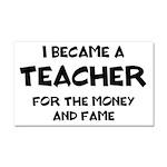 Teacher for Money and Fame Car Magnet 20 x 12