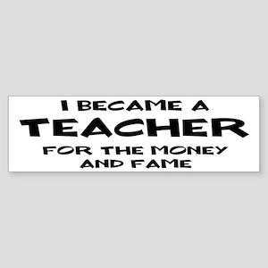 Teacher for Money and Fame Sticker (Bumper)