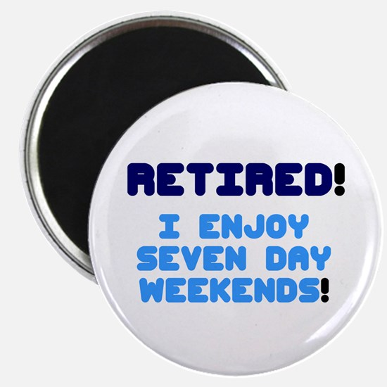 RETIRED - I ENJOY SEVEN DAY WEEKENDS! Magnets