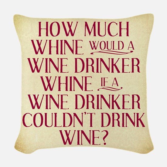 How Much Whine Would a Wine Dr Woven Throw Pillow