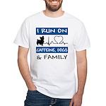 I Run on Caffeine, Dogs & Family White T-Shirt
