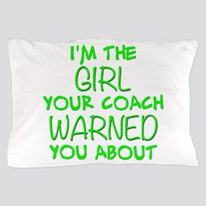 Im The Girl Your Coach Warned You Abou Pillow Case