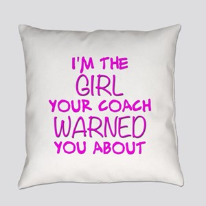 Im the Girl Your Coach Warned You Everyday Pillow