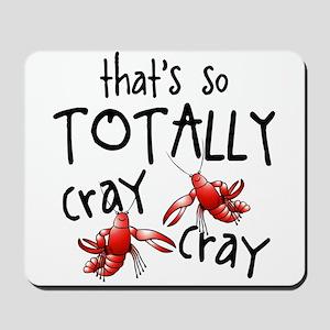 Totally Cray Cray Mousepad