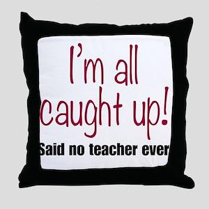 I'm All Caught Up Teacher Red Throw Pillow
