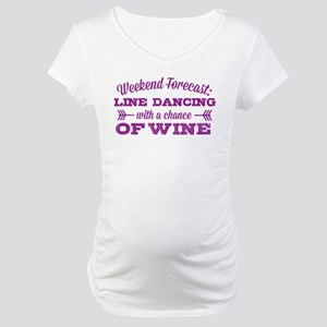 Line Dancing and Wine Maternity T-Shirt