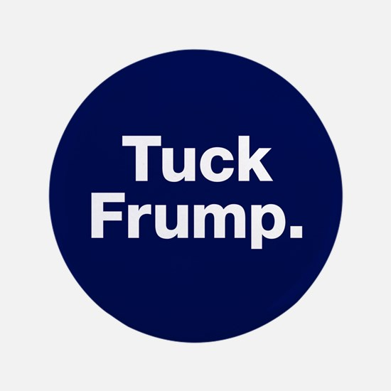 "Tuck Frump 3.5"" Button"