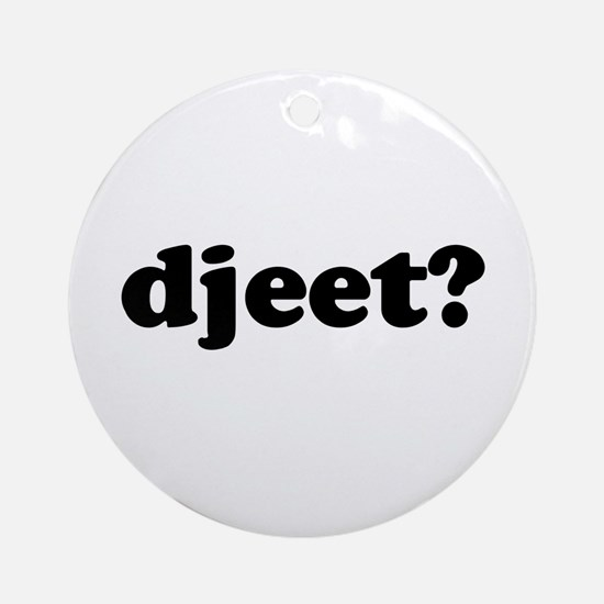 Djeet? Ornament (Round)
