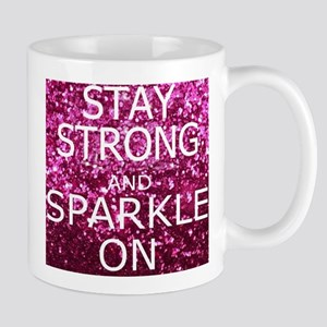 Stay Strong And Sparkle On Mugs
