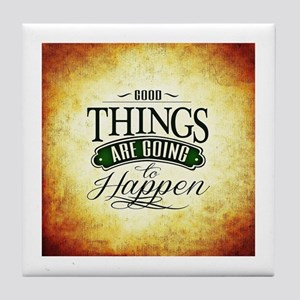 Good Things Are Going To Happen Tile Coaster