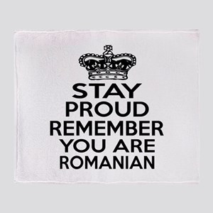 Stay Proud Remember You Are Romanian Throw Blanket