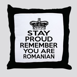 Stay Proud Remember You Are Romanian Throw Pillow