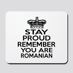 Stay Proud Remember You Are Romanian Mousepad