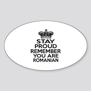 Stay Proud Remember You Are Romania Sticker (Oval)