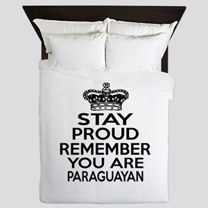 Stay Proud Remember You Are Paraguayan Queen Duvet