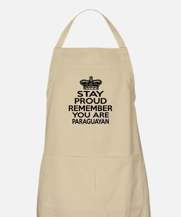 Stay Proud Remember You Are Paraguayan Apron