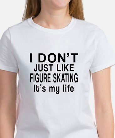 Figure Skating It Is My Life Women's T-Shirt
