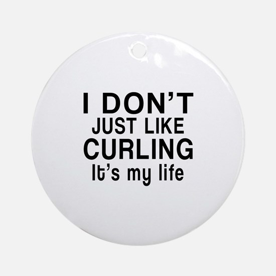 Curling It Is My Life Round Ornament