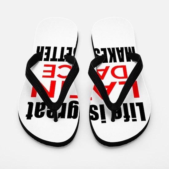 Life Is Great Latin Dance Make It Bette Flip Flops