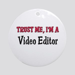 Trust Me I'm a Video Editor Ornament (Round)