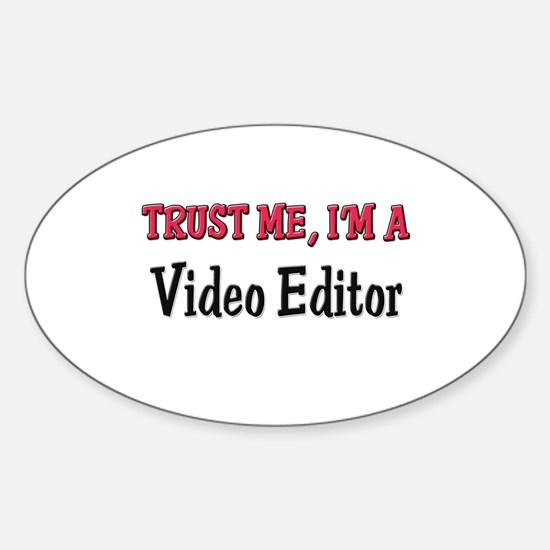 Trust Me I'm a Video Editor Oval Decal