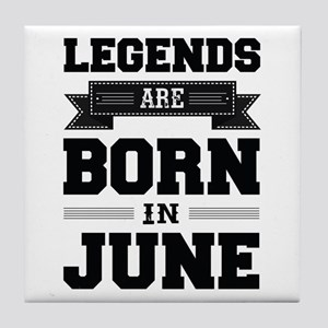 Legends Are Born In June Tile Coaster